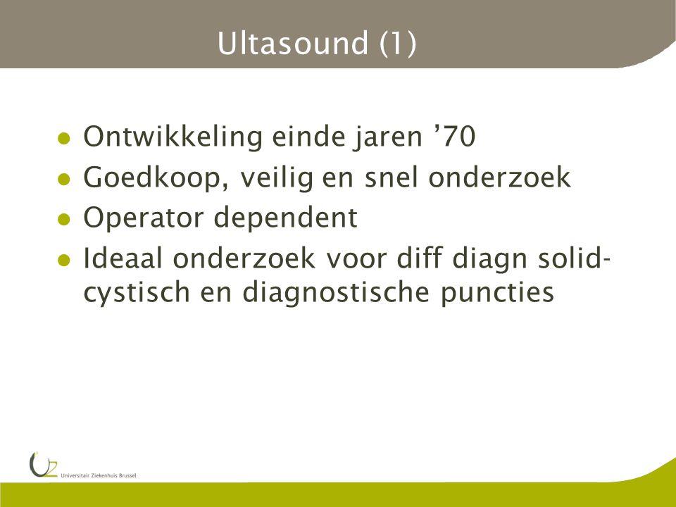 Ultasound (1) Ontwikkeling einde jaren '70 Goedkoop, veilig en snel onderzoek Operator dependent Ideaal onderzoek voor diff diagn solid- cystisch en d