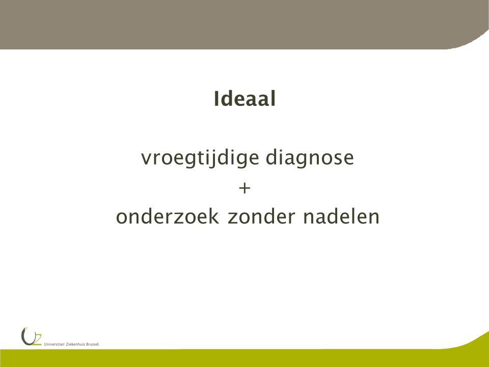 Ideaal vroegtijdige diagnose + onderzoek zonder nadelen