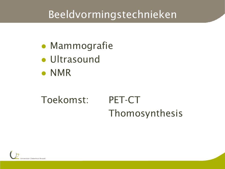 Beeldvormingstechnieken Mammografie Ultrasound NMR Toekomst:PET-CT Thomosynthesis