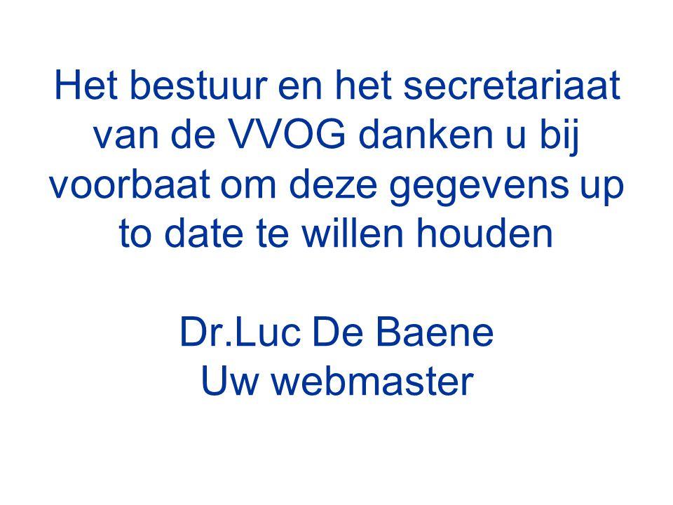 Het bestuur en het secretariaat van de VVOG danken u bij voorbaat om deze gegevens up to date te willen houden Dr.Luc De Baene Uw webmaster