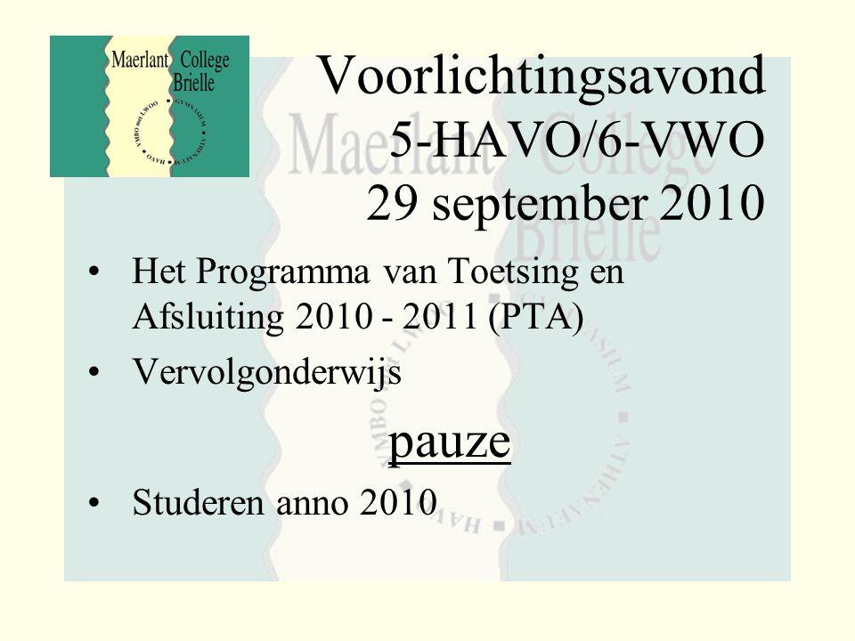 Voorlichtingsavond 5-HAVO/6-VWO 29 september 2010 Het Programma van Toetsing en Afsluiting 2010 - 2011 (PTA) Vervolgonderwijs pauze Studeren anno 2010
