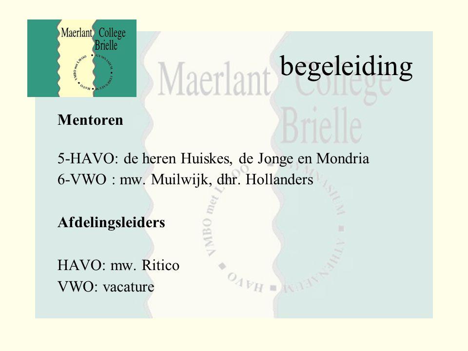 begeleiding Mentoren 5-HAVO: de heren Huiskes, de Jonge en Mondria 6-VWO : mw. Muilwijk, dhr. Hollanders Afdelingsleiders HAVO: mw. Ritico VWO: vacatu