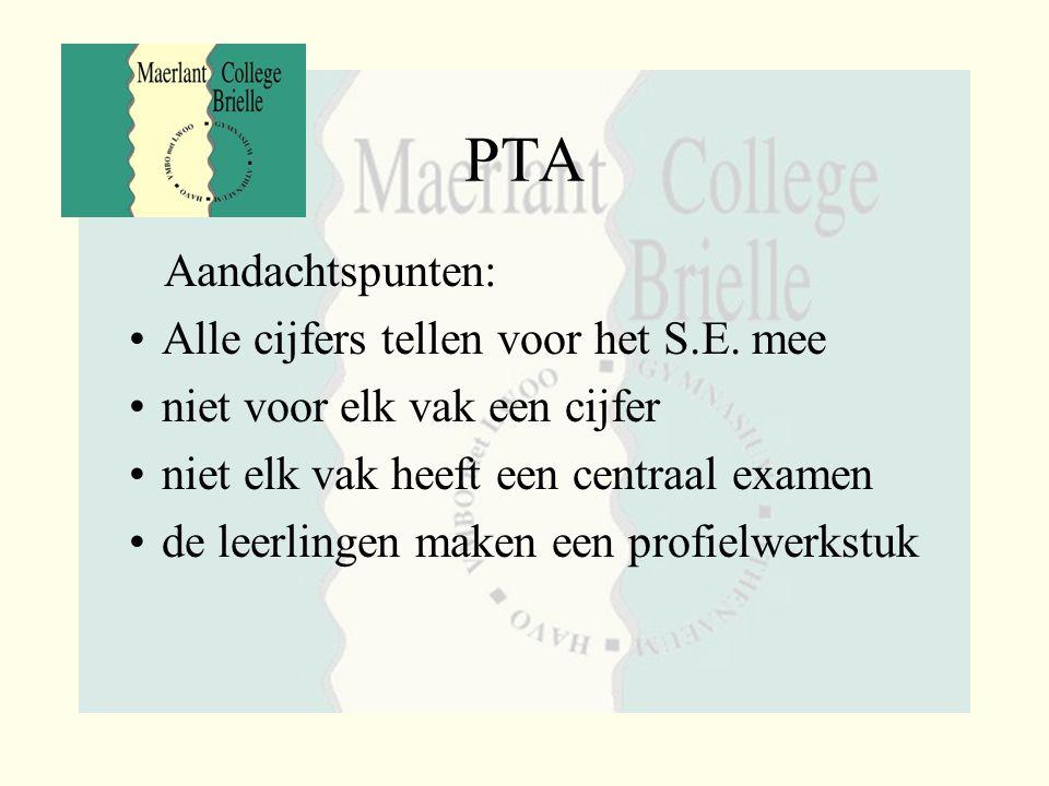 PTA Aandachtspunten: Alle cijfers tellen voor het S.E. mee niet voor elk vak een cijfer niet elk vak heeft een centraal examen de leerlingen maken een