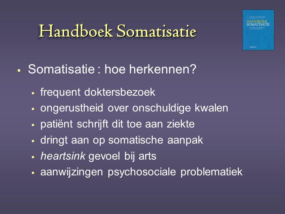 Handboek Somatisatie  Somatisatie : hoe herkennen?  frequent doktersbezoek  ongerustheid over onschuldige kwalen  patiënt schrijft dit toe aan zie