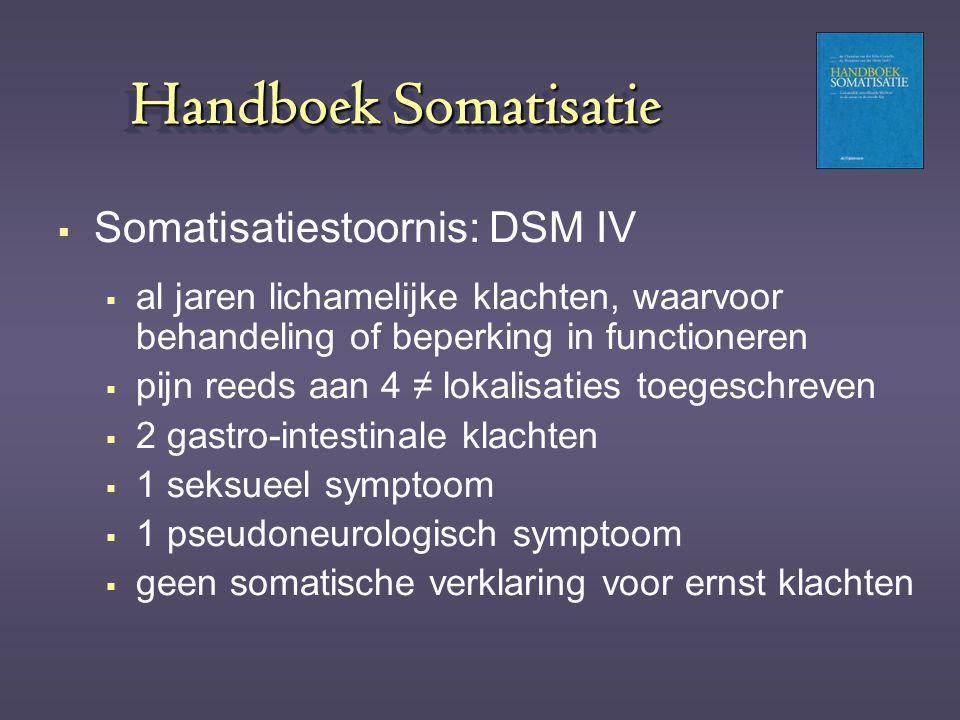 Handboek Somatisatie  Somatisatiestoornis: DSM IV  al jaren lichamelijke klachten, waarvoor behandeling of beperking in functioneren  pijn reeds aa
