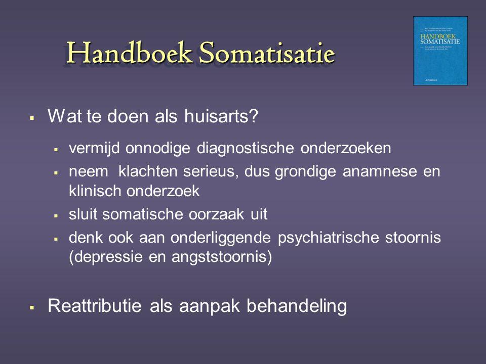 Handboek Somatisatie  Wat te doen als huisarts?  vermijd onnodige diagnostische onderzoeken  neem klachten serieus, dus grondige anamnese en klinis
