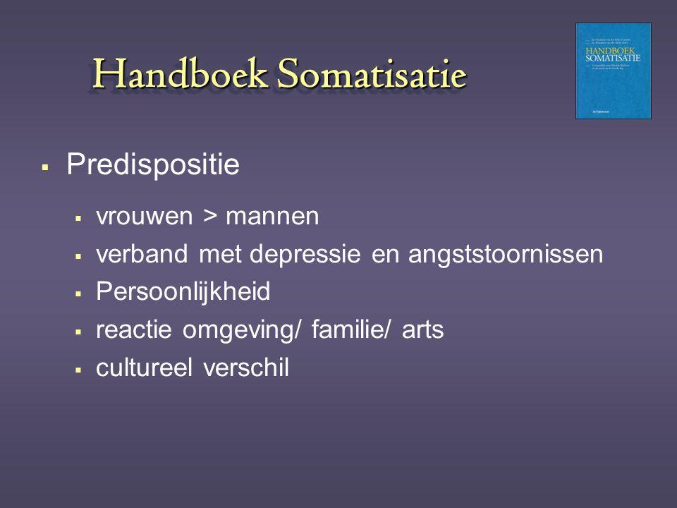 Handboek Somatisatie  Predispositie  vrouwen > mannen  verband met depressie en angststoornissen  Persoonlijkheid  reactie omgeving/ familie/ art