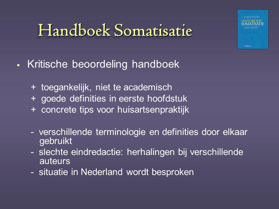 Handboek Somatisatie  Kritische beoordeling handboek + toegankelijk, niet te academisch + goede definities in eerste hoofdstuk + concrete tips voor h