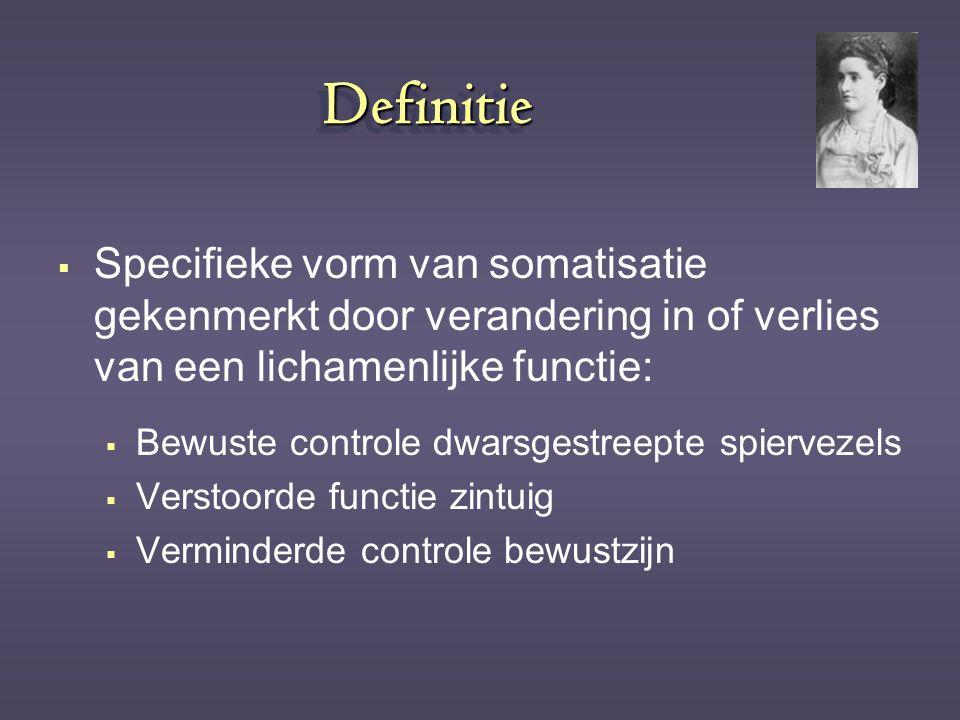 DefinitieDefinitie  Specifieke vorm van somatisatie gekenmerkt door verandering in of verlies van een lichamenlijke functie:  Bewuste controle dwars