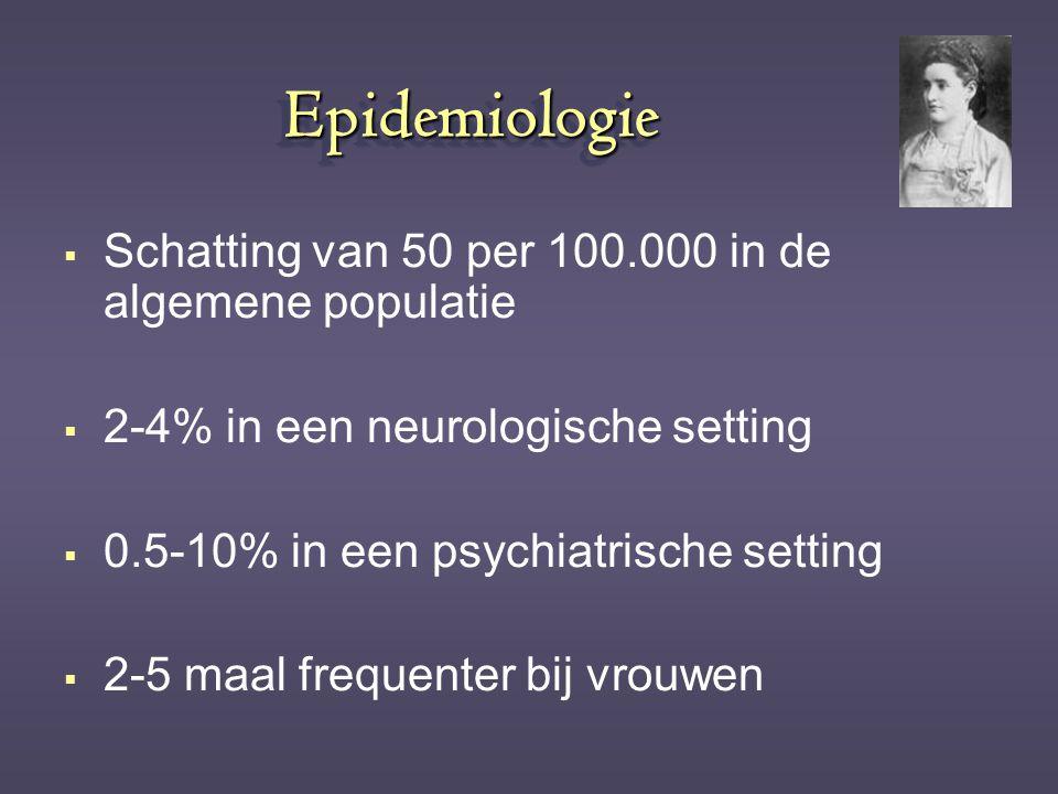 EpidemiologieEpidemiologie  Schatting van 50 per 100.000 in de algemene populatie  2-4% in een neurologische setting  0.5-10% in een psychiatrische