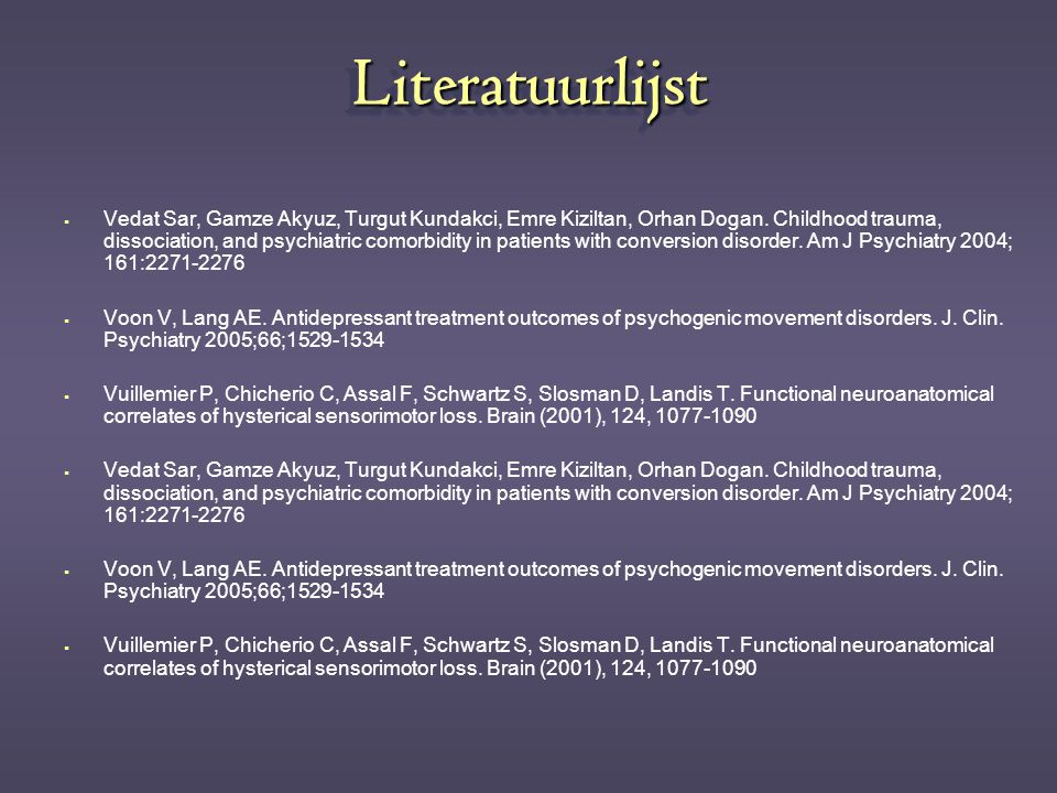 LiteratuurlijstLiteratuurlijst  Vedat Sar, Gamze Akyuz, Turgut Kundakci, Emre Kiziltan, Orhan Dogan. Childhood trauma, dissociation, and psychiatric