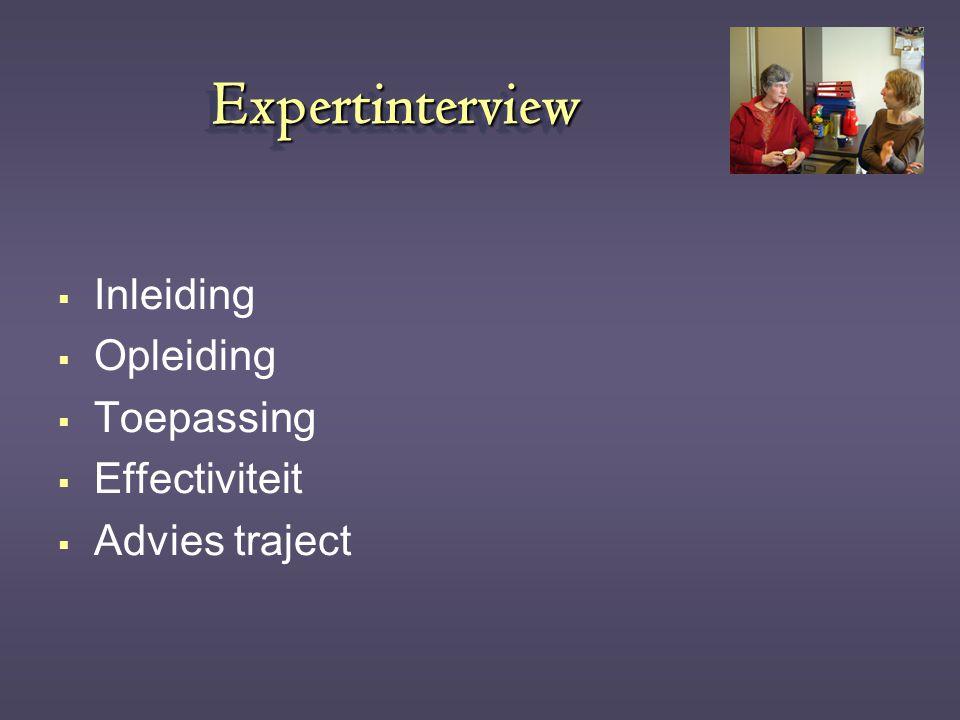ExpertinterviewExpertinterview  Inleiding  Opleiding  Toepassing  Effectiviteit  Advies traject