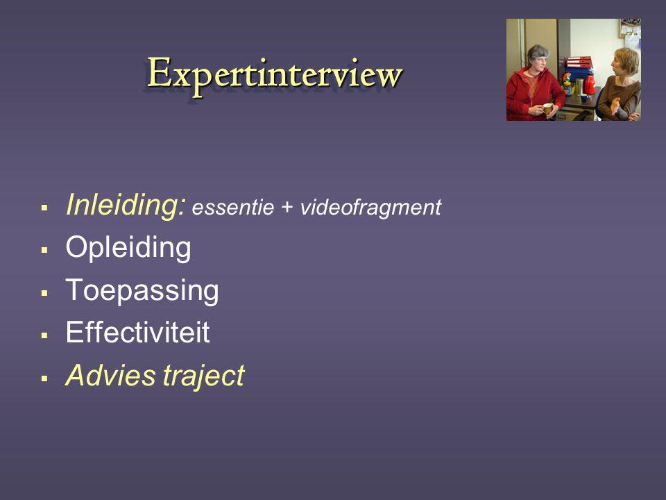 ExpertinterviewExpertinterview  Inleiding: essentie + videofragment  Opleiding  Toepassing  Effectiviteit  Advies traject