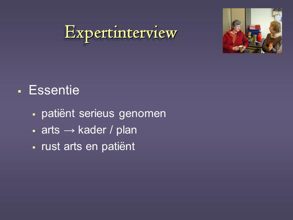 ExpertinterviewExpertinterview  Essentie  patiënt serieus genomen  arts → kader / plan  rust arts en patiënt