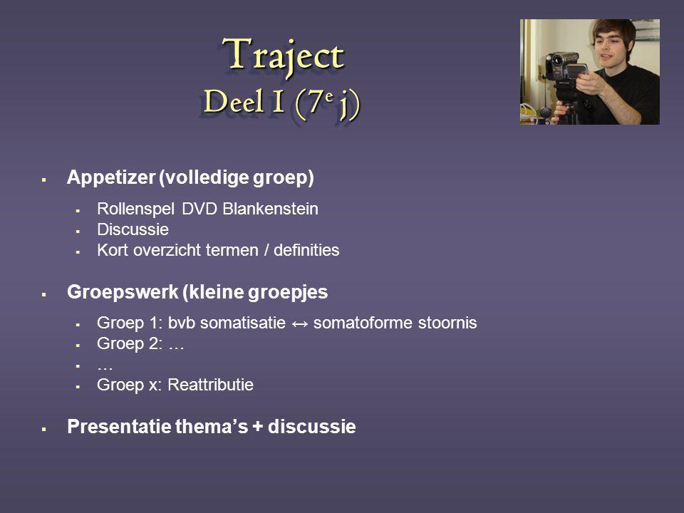 Traject Deel 1 (7 e j)  Appetizer (volledige groep)  Rollenspel DVD Blankenstein  Discussie  Kort overzicht termen / definities  Groepswerk (klei