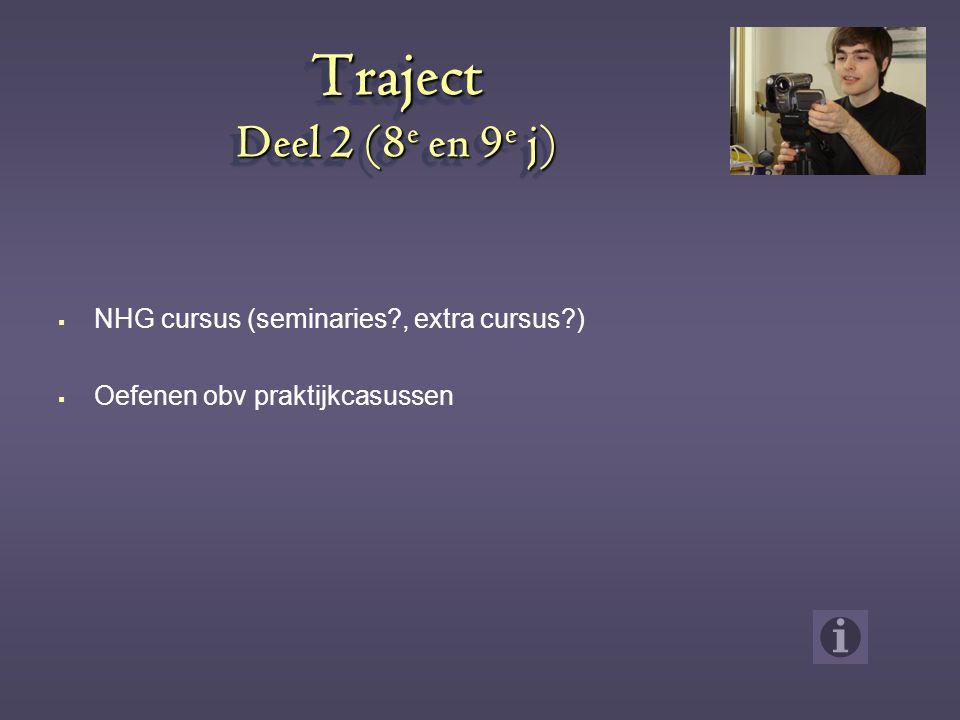 Traject Deel 2 (8 e en 9 e j)  NHG cursus (seminaries?, extra cursus?)  Oefenen obv praktijkcasussen