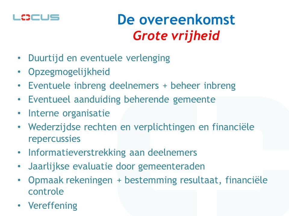 De overeenkomst Grote vrijheid Duurtijd en eventuele verlenging Opzegmogelijkheid Eventuele inbreng deelnemers + beheer inbreng Eventueel aanduiding b