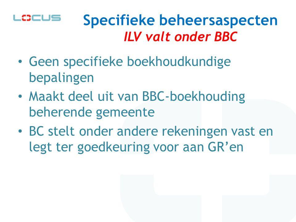 Specifieke beheersaspecten ILV valt onder BBC Geen specifieke boekhoudkundige bepalingen Maakt deel uit van BBC-boekhouding beherende gemeente BC stel