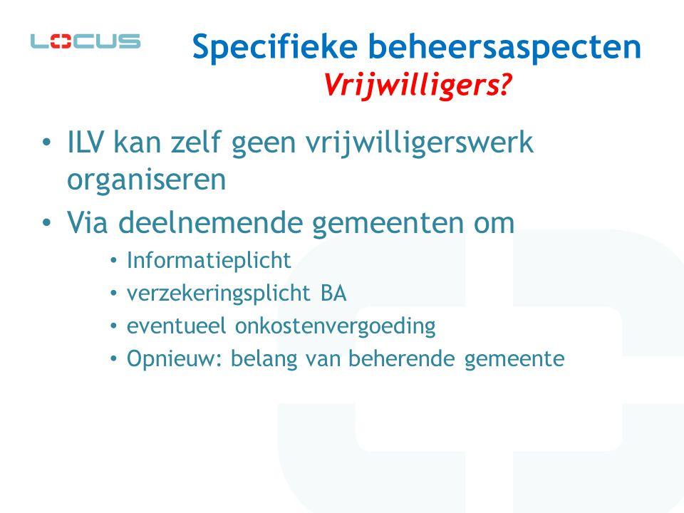 Specifieke beheersaspecten Vrijwilligers? ILV kan zelf geen vrijwilligerswerk organiseren Via deelnemende gemeenten om Informatieplicht verzekeringspl