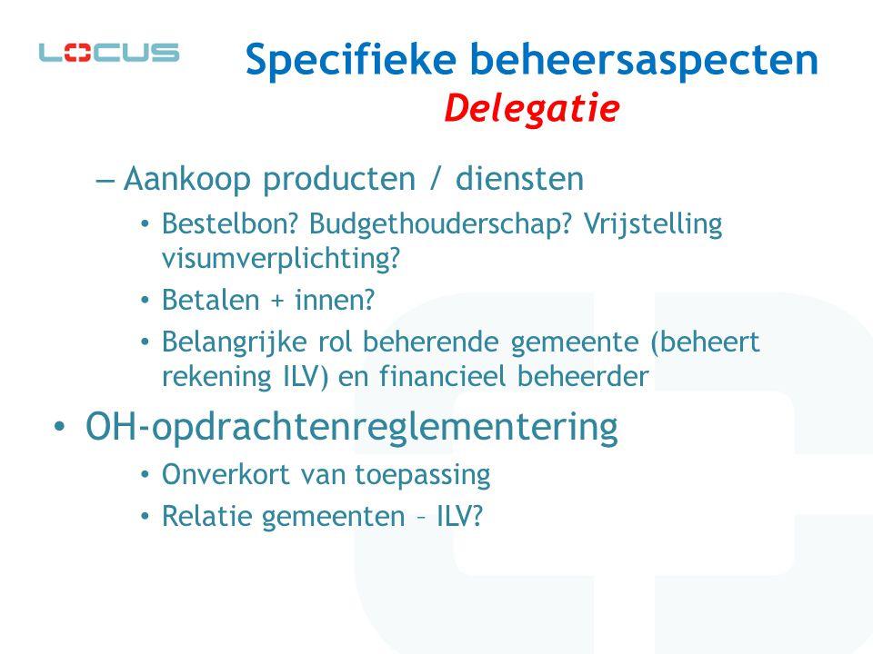 Specifieke beheersaspecten Delegatie – Aankoop producten / diensten Bestelbon? Budgethouderschap? Vrijstelling visumverplichting? Betalen + innen? Bel
