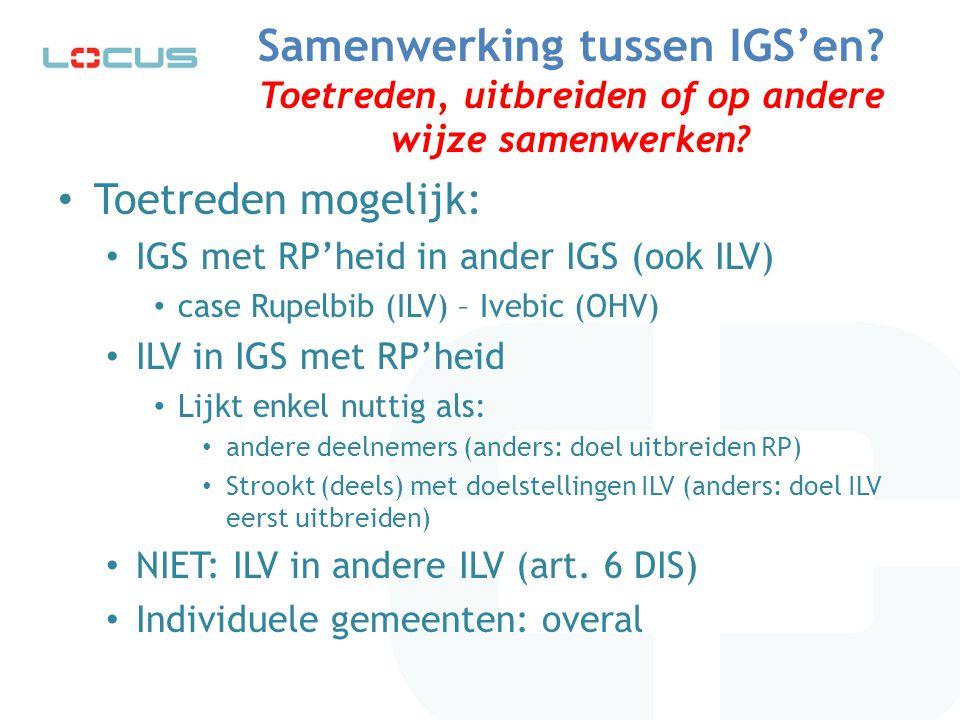 Samenwerking tussen IGS'en? Toetreden, uitbreiden of op andere wijze samenwerken? Toetreden mogelijk: IGS met RP'heid in ander IGS (ook ILV) case Rupe