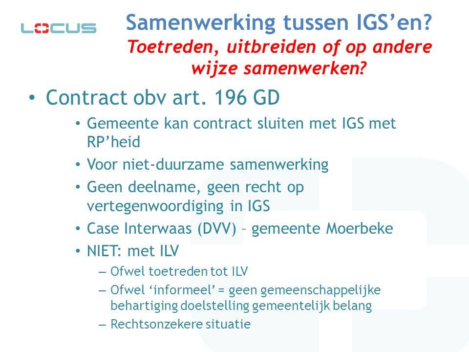 Samenwerking tussen IGS'en? Toetreden, uitbreiden of op andere wijze samenwerken? Contract obv art. 196 GD Gemeente kan contract sluiten met IGS met R