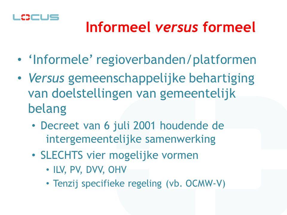 Informeel versus formeel 'Informele' regioverbanden/platformen Versus gemeenschappelijke behartiging van doelstellingen van gemeentelijk belang Decree