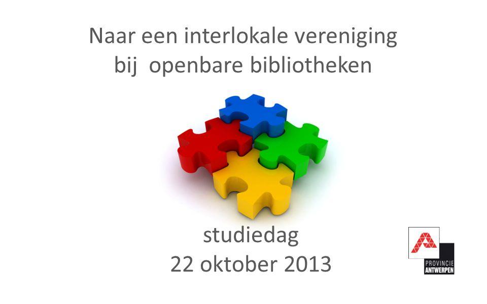 Naar een interlokale vereniging bij openbare bibliotheken studiedag 22 oktober 2013