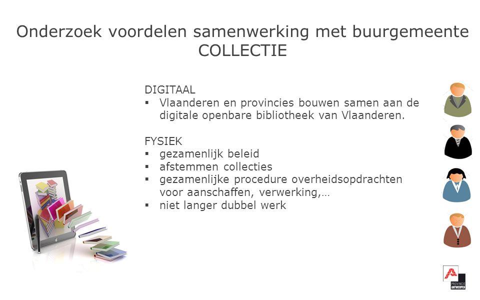 Onderzoek voordelen samenwerking met buurgemeente COLLECTIE DIGITAAL  Vlaanderen en provincies bouwen samen aan de digitale openbare bibliotheek van Vlaanderen.