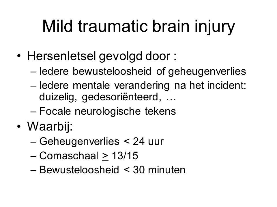 Mild traumatic brain injury Hersenletsel gevolgd door : –Iedere bewusteloosheid of geheugenverlies –Iedere mentale verandering na het incident: duizel