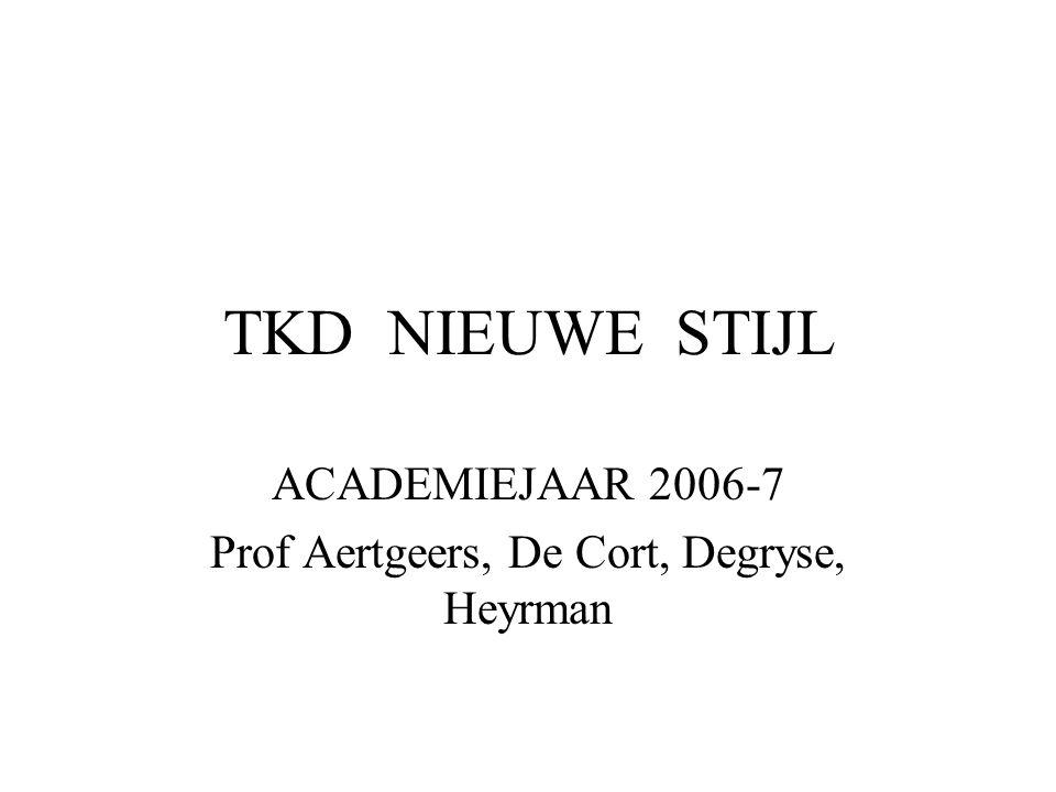 TKD NIEUWE STIJL ACADEMIEJAAR 2006-7 Prof Aertgeers, De Cort, Degryse, Heyrman