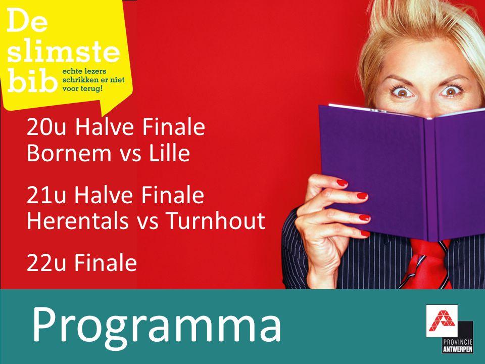 Programma 20uHalve Finale Bornem vs Lille 21u Halve Finale Herentals vs Turnhout 22u Finale