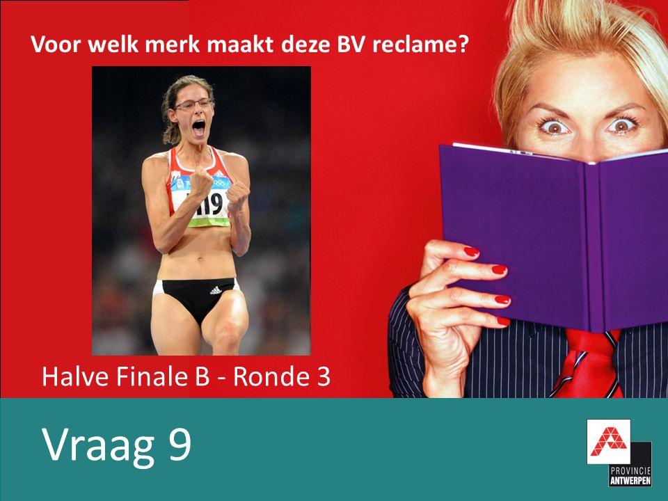 Halve Finale B - Ronde 3 Vraag 9 Voor welk merk maakt deze BV reclame