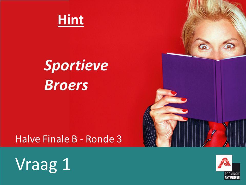 Hint Halve Finale B - Ronde 3 Vraag 1 Sportieve Broers