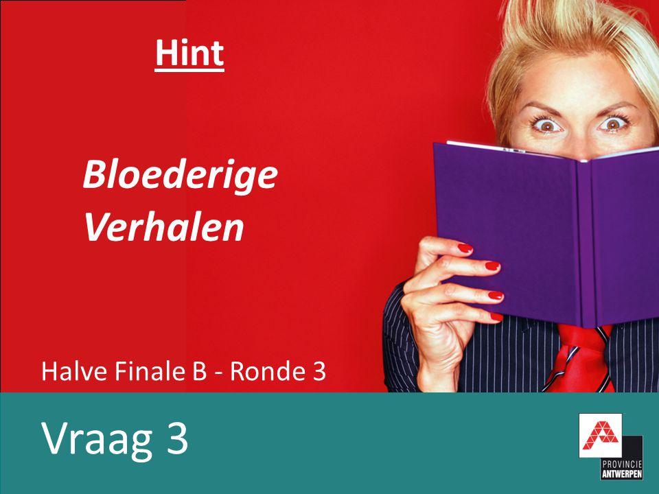 Halve Finale B - Ronde 3 Vraag 3 Hint Bloederige Verhalen