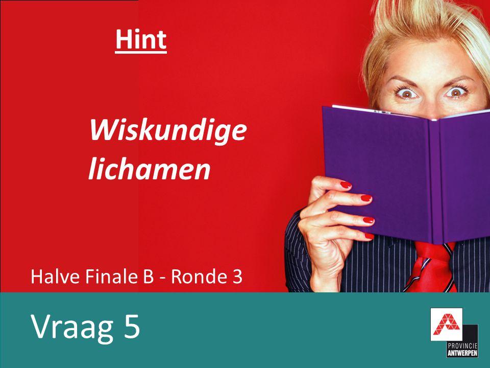 Halve Finale B - Ronde 3 Vraag 5 Hint Wiskundige lichamen
