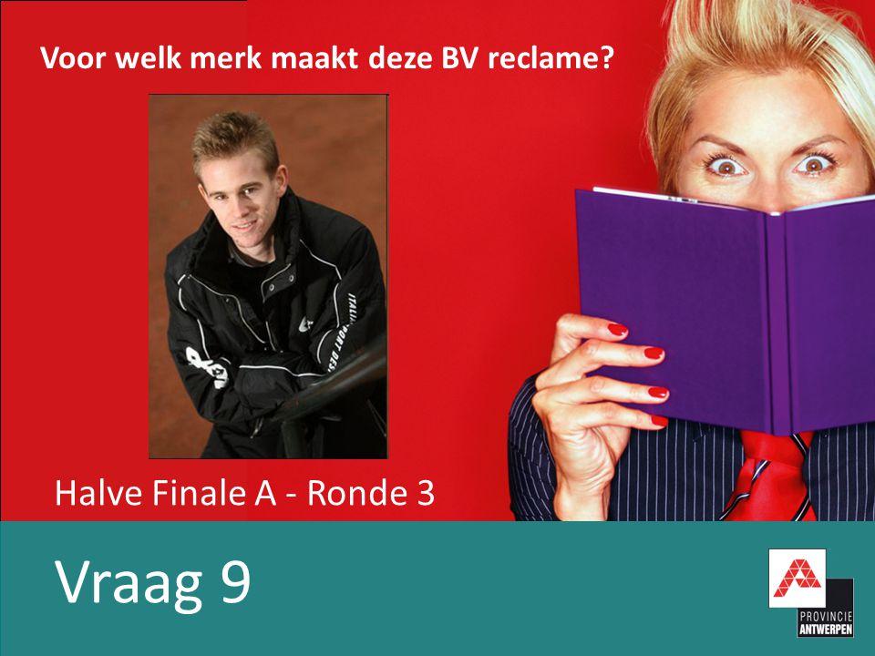 Halve Finale A - Ronde 3 Vraag 9 Voor welk merk maakt deze BV reclame
