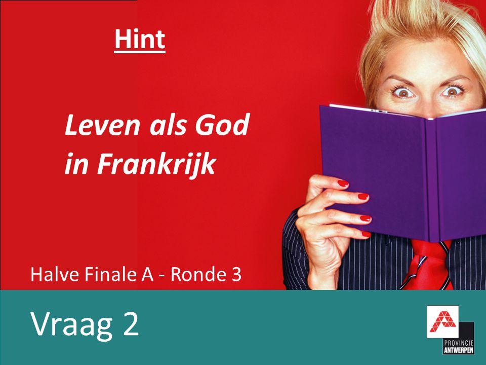 Halve Finale A - Ronde 3 Vraag 2 Hint Leven als God in Frankrijk