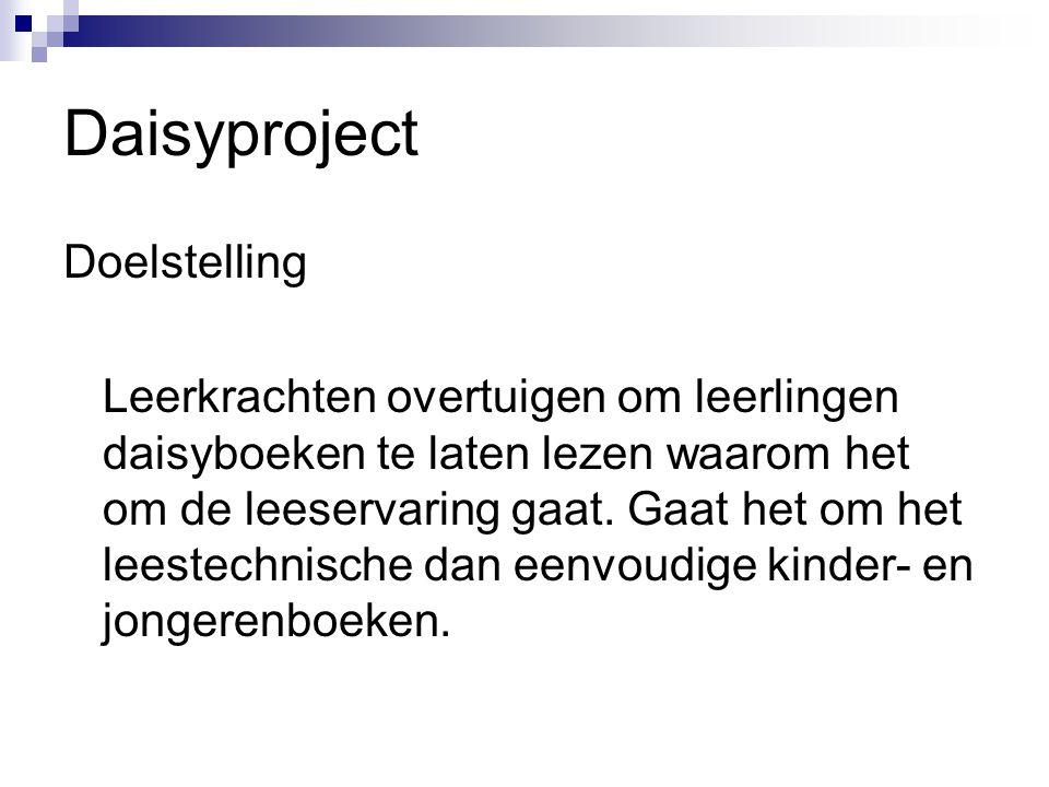 Daisyproject Doelstelling Leerkrachten overtuigen om leerlingen daisyboeken te laten lezen waarom het om de leeservaring gaat.