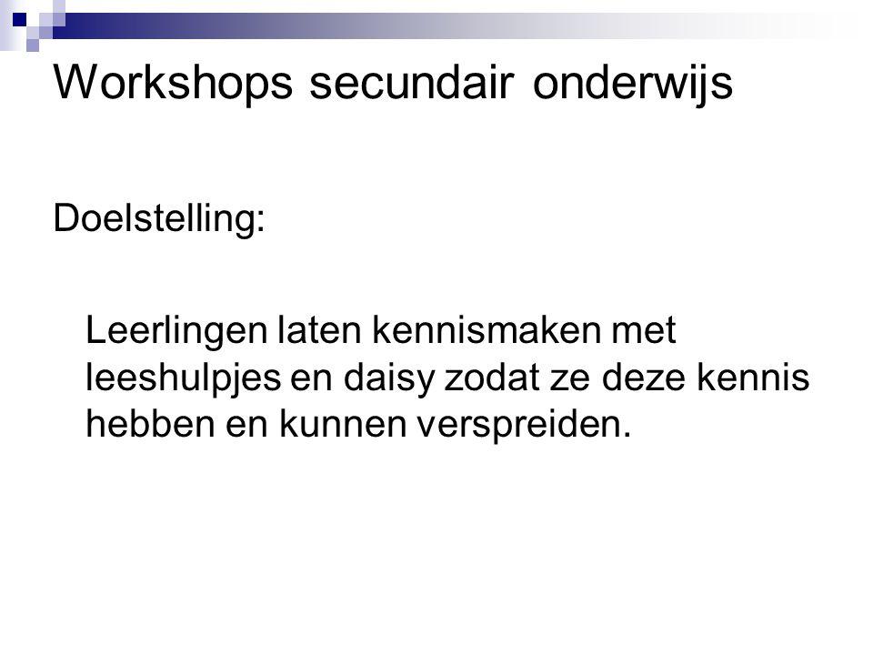 Workshops secundair onderwijs Doelstelling: Leerlingen laten kennismaken met leeshulpjes en daisy zodat ze deze kennis hebben en kunnen verspreiden.