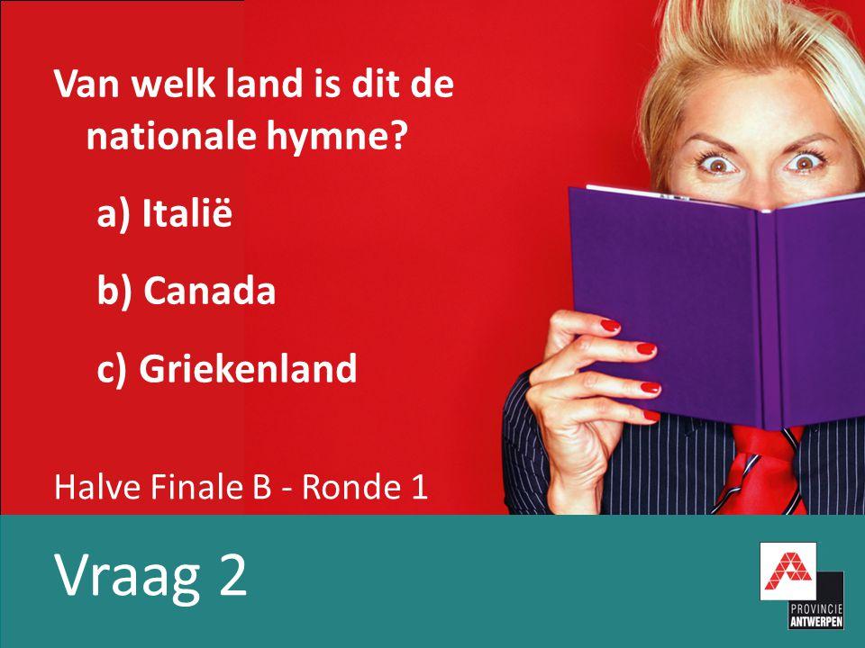 Halve Finale B - Ronde 1 Vraag 2 Van welk land is dit de nationale hymne.