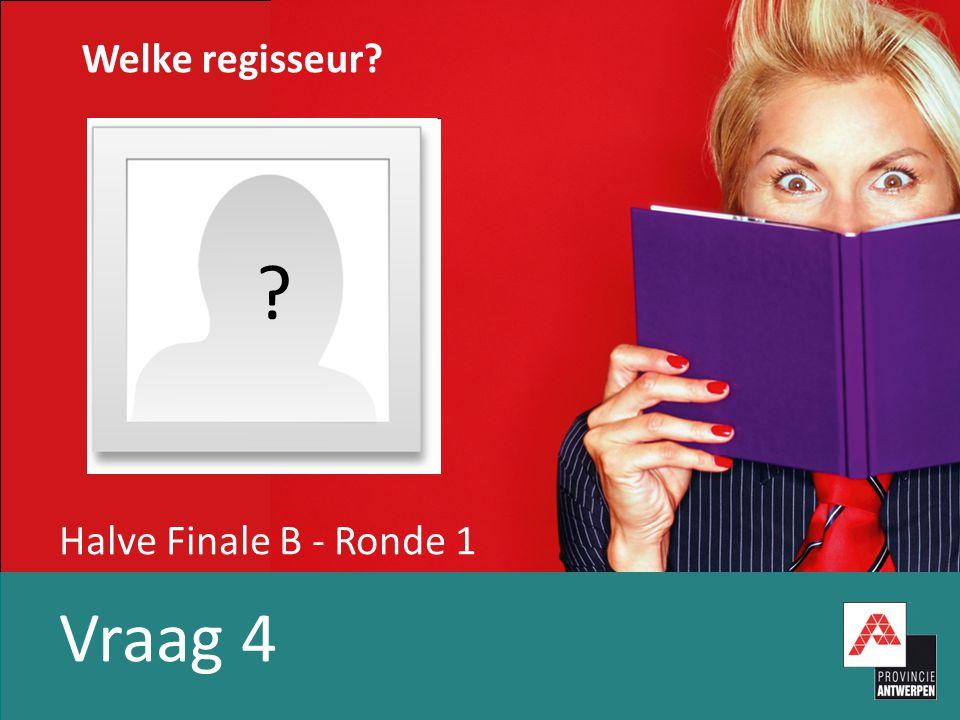 Halve Finale B - Ronde 1 Vraag 4 Welke regisseur