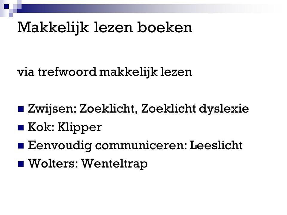 Makkelijk lezen boeken via trefwoord makkelijk lezen Zwijsen: Zoeklicht, Zoeklicht dyslexie Kok: Klipper Eenvoudig communiceren: Leeslicht Wolters: Wenteltrap