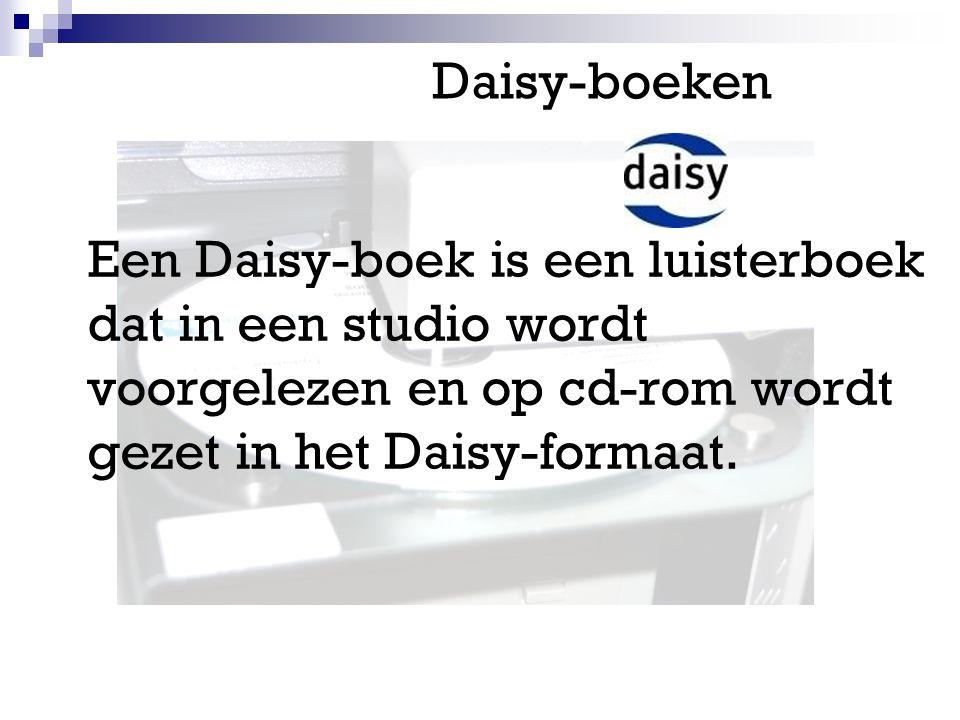 Daisy-boeken Een Daisy-boek is een luisterboek dat in een studio wordt voorgelezen en op cd-rom wordt gezet in het Daisy-formaat.