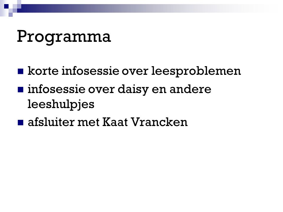 Programma korte infosessie over leesproblemen infosessie over daisy en andere leeshulpjes afsluiter met Kaat Vrancken
