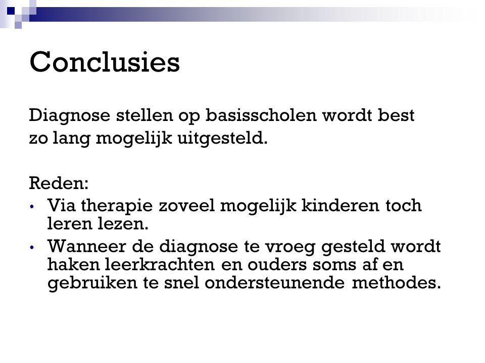 Conclusies Diagnose stellen op basisscholen wordt best zo lang mogelijk uitgesteld.