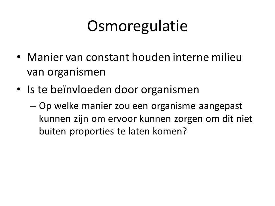 Osmoregulatie Manier van constant houden interne milieu van organismen Is te beïnvloeden door organismen – Op welke manier zou een organisme aangepast