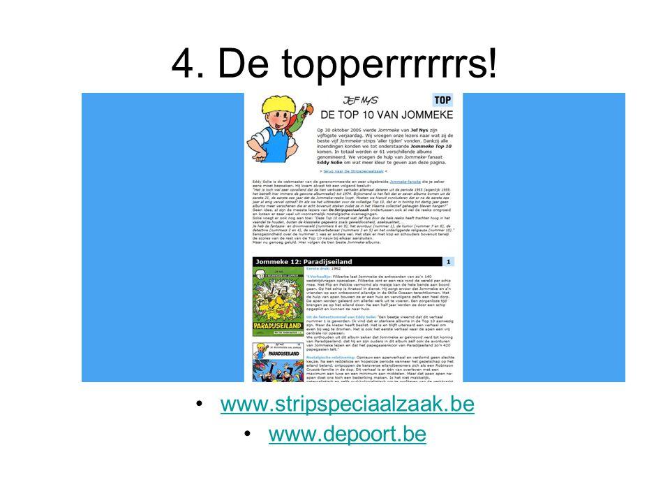 4. De topperrrrrrs! www.stripspeciaalzaak.be www.depoort.be