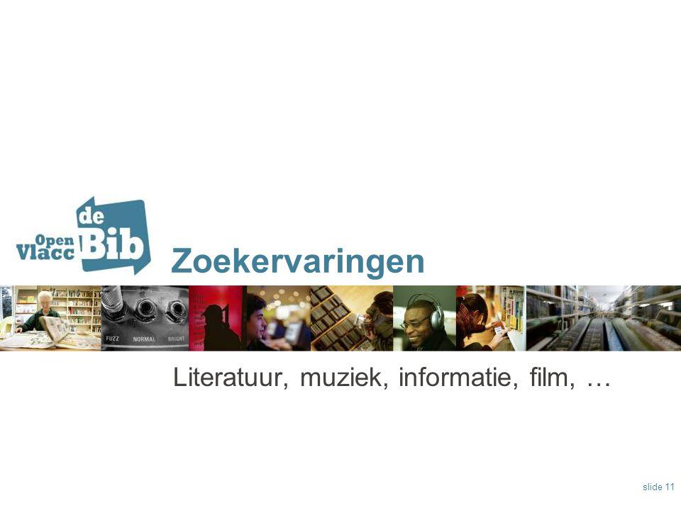 Zoekervaringen Literatuur, muziek, informatie, film, … slide 11