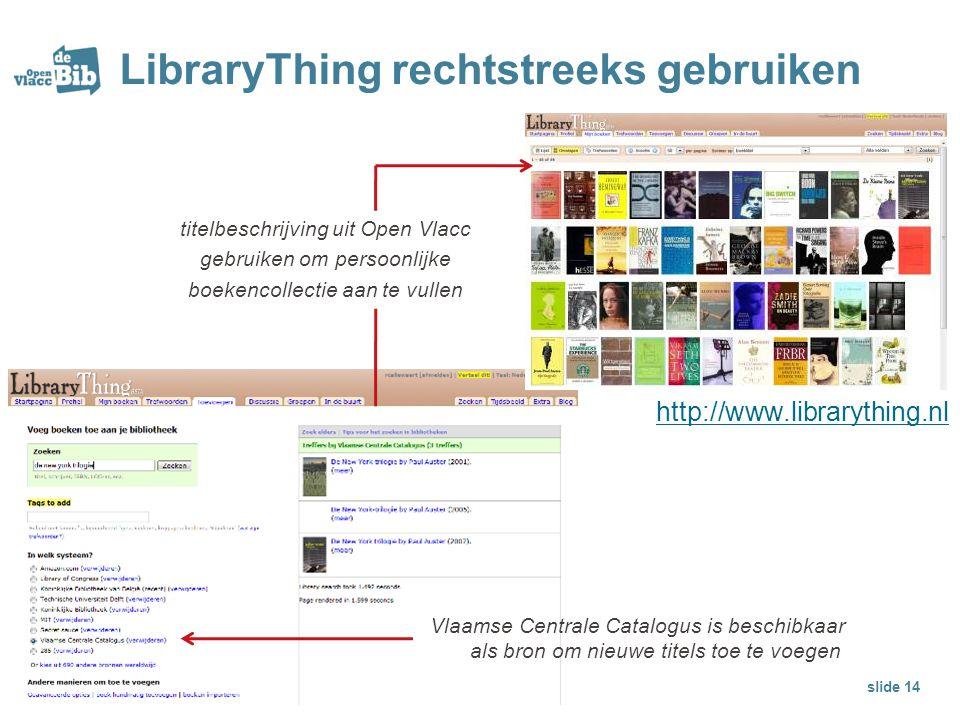 LibraryThing rechtstreeks gebruiken Vlaamse Centrale Catalogus is beschibkaar als bron om nieuwe titels toe te voegen slide 14 titelbeschrijving uit O